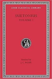 Suetonius, Vol. 1: The Lives of the Caesars--Julius. Augustus. Tiberius. Gaius. Caligula (Loeb Classical Library, No. 31)