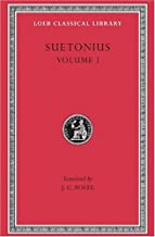 Suetonius, Vol. 1: The Lives of the Caesars--Julius. Augustus. Tiberius. Gaius. Caligula (Loeb Classical Library, No. 31)