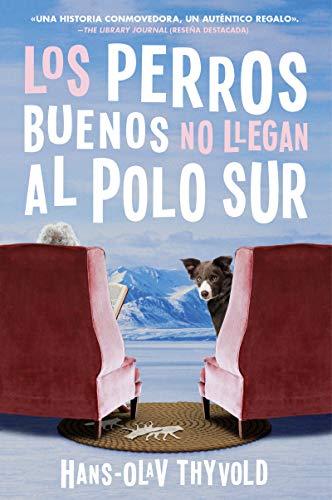 Good Dogs Don't Make It to the S Pole \ Los perros buenos no llegan al Polo: (Spanish edition)