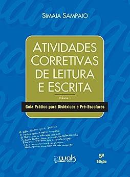 Atividades corretivas de leitura e escrita: Guia prático para disléxicos e pré-escolares por [Simaia Sampaio, Wak]