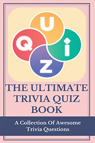 The Ultimate Trivia Quiz Book: A Collection Of Awesome Trivia Questions: Trivia Quiz Books (English Edition)