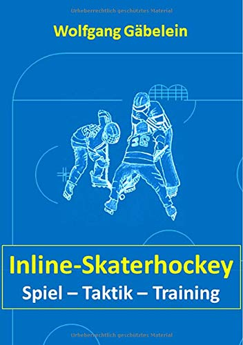 Inline-Skaterhockey: Spiel - Taktik - Training