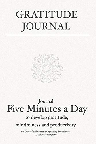 Gratitude Journal: Journal 5 minutes a day to develop gratitude, mindfulness and productivity: 90 Days of daily practice, spending five minutes to ... journal for Women, Men & Young Adults)