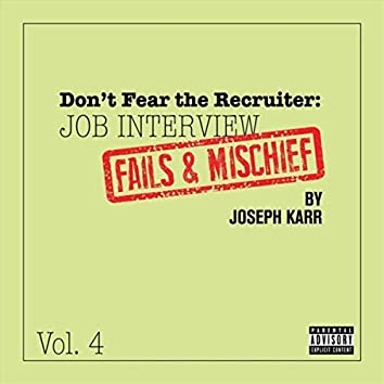 Don't Fear the Recruiter: Job Interview Fails and Mischief, Vol. 4