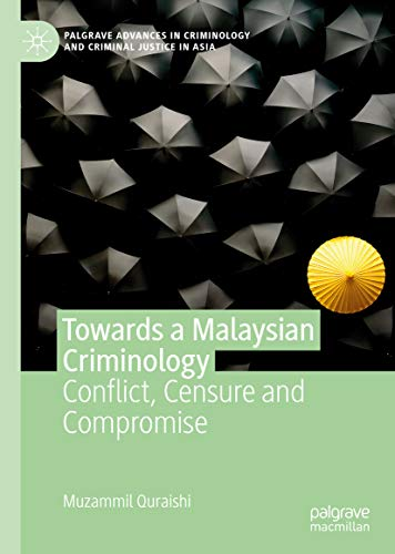 Towards a Malaysian Criminology: Conflict, Censure and Compromise (Palgrave Advances in Criminology and Criminal Justice in Asia) (English Edition)