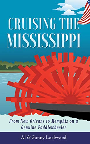 Cruising the Mississippi: From New Orleans to Memphis on a Genuine Paddlewheeler by [Sunny Lockwood, Al Lockwood]