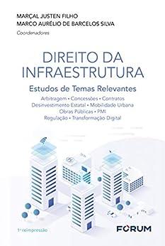 Direito da Infraestrutura: Estudos de Temas Relevantes por [Marçal Justen Filho, Marco Aurélio de Barcelos Silva]
