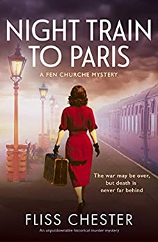 Night Train to Paris: An unputdownable historical murder mystery (A Fen Churche Mystery Book 2) by [Fliss Chester]