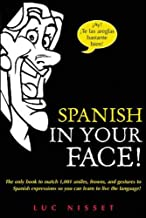 Spanish in Your Face!: The Only Book to Match 1,001 Smiles, Frowns, Laugh, and Gestures so You Learn to Live the Language