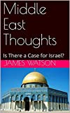 middle east thoughts: is there a case for israel? (english edition)