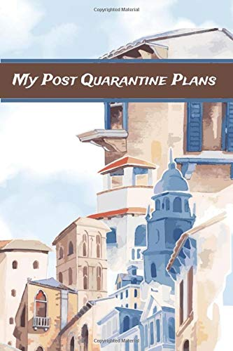 My Post Quarantine Plans: Bucket List Daily Planner For When Life Goes Back to Normal (110 pages Daily Planner For Adventures & Ideas After the Pandemic - Gifts for Teens and adults)