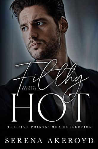 Filthy Hot : A DARK, MAFIA, AGE-GAP ROMANCE by [Serena  Akeroyd]