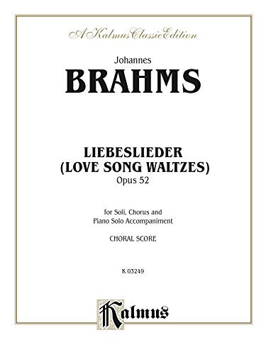 Liebeslieder Walzer (Love Song Waltzes), Opus 52: For Piano (Kalmus Edition) (English Edition)