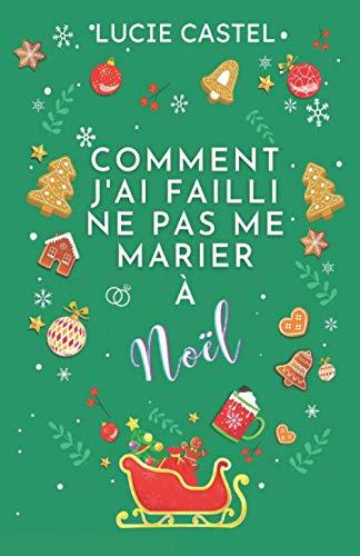 Comment j'ai failli ne pas me marier à Noël: La romance incontournable de cet hiver : drôle et magique !