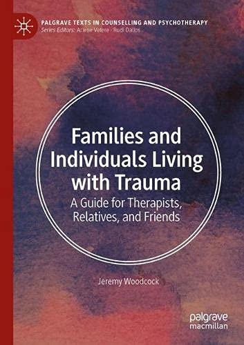 Families and Individuals Living with Trauma: A Guide for Therapists, Relatives, and Friends