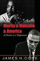 Martin & Malcolm & America: A Dream or a Nightmare