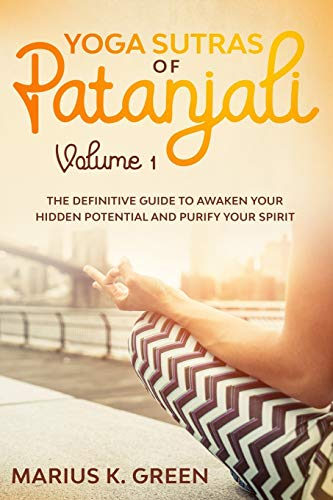 Yoga Sutras of Patanjali: The Definitive Guide to Awaken Your Hidden Potential and Purify Your Spirit - Volume 1: 3
