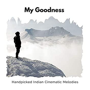 My Goodness - Handpicked Indian Cinematic Melodies