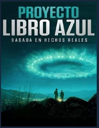 PROYECTO LIBRO AZUL BASADA EN HECHOS REALES: PROYECTO LIBRO AZUL BASADA EN HECHOS REALES