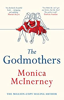 The Godmothers: 2021's most heartwarming read from the million-copy-bestselling author by [Monica McInerney]