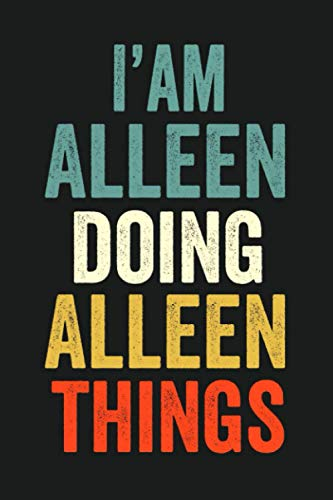 I'am Alleen Doing Alleen Things: Lined Notebook / Journal Gift, 120 Pages, 6 x 9 in, Personalized Journal Gift for Alleen, Gift Idea for Alleen, Cute, College Ruled