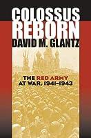Colossus Reborn: The Red Army At War, 1941-1943 (Modern War Studies)