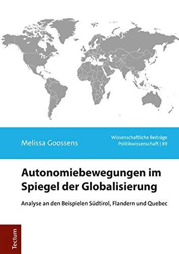 Autonomiebewegungen im Spiegel der Globalisierung: Analyse an den Beispielen Südtirol, Flandern und Quebec