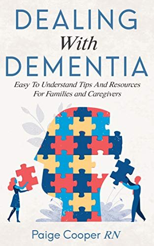 Dealing With Dementia Easy To Understand Tips And Resources For Families And Caregivers
