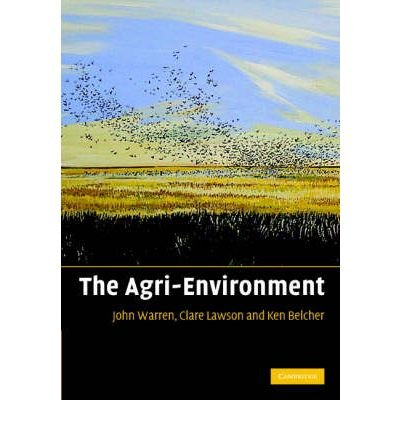 [(The Agri-environment: Theory and Practice of Managing the Environmental Impacts of Agriculture)] [ By (author) John Warren, By (author) Graham Harris, By (author) Clare Lawson, By (author) Kenneth Belcher ] [January, 2008]