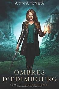 Les Ombres d'Edimbourg, tome 1 : L'Entre-Monde par Anna Lyra