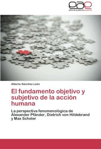 El Fundamento Objetivo y Subjetivo de La Accion Humana