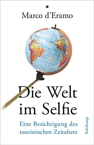 Die Welt im Selfie: Eine Besichtigung des touristischen Zeitalters