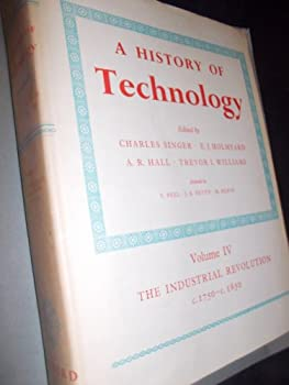 Hardcover A History of Technology - Volume IV: The Industrial Revolution, c. 1750 to c. 1850 Book