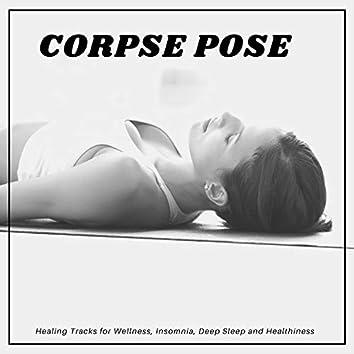 Corpse Pose - Healing Tracks For Wellness, Insomnia, Deep Sleep And Healthiness