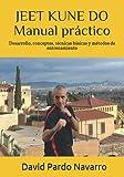 JEET KUNE DO - Manual práctico: Desarrollo, conceptos, técnicas básicas y métodos de entrenamiento.