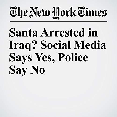 Santa Arrested in Iraq? Social Media Says Yes, Police Say No audiobook cover art