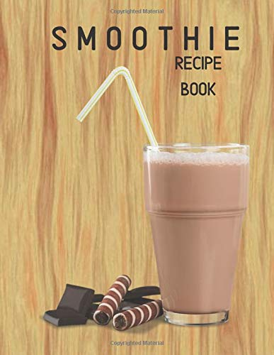Smoothie Recipe Book: Large Blank Ruled Professional Smoothie Recipe Organizer Journal Notebook to Write-In and Organize All Your Unique Recipes and ... 120 pages. (My Smoothie notepad, Band 31)