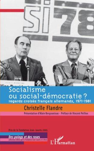 Socialisme ou social-démocratie ? : Regards croisés français allemands, 1971-1981 (Des Poings et des Roses)