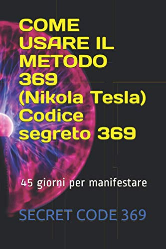 COME USARE IL METODO 369 (Nikola Tesla) Codice segreto 369: ⭐️ ⭐️ ⭐️ ⭐️ ⭐️ 45 giorni per manifestare