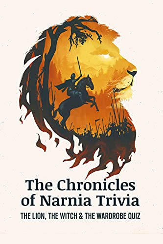 The Chronicles of Narnia Trivia: The Lion, the Witch & the Wardrobe Quiz: The Chronicles Trivia Book (English Edition)