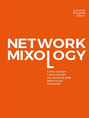 Network mixology: Come attivare i tuoi contatti per vincere le sfide della nuova normalità (Italian Edition)