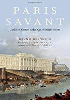 Paris Savant: Capital of Science in the Age of Enlightenment