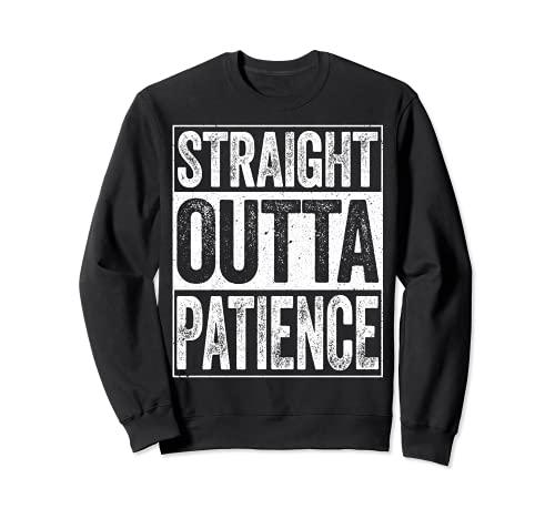 Straight Outta Patience - Camiseta para hombre impaciente Sudadera