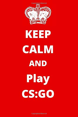 Keep Calm And Play CS:GO: Gaming Notebook/ Journal/ Notepad/ Diary For Fans, Supporters, Teens, Adults and Kids   120 Black Lined Pages   6 x 9 Inches   A5