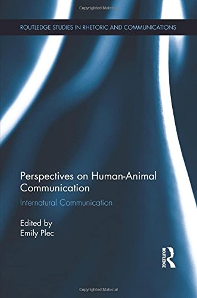 Perspectives on Human-Animal Communication: Internatural Communication (Routledge Studies in Rhetoric and Communication)