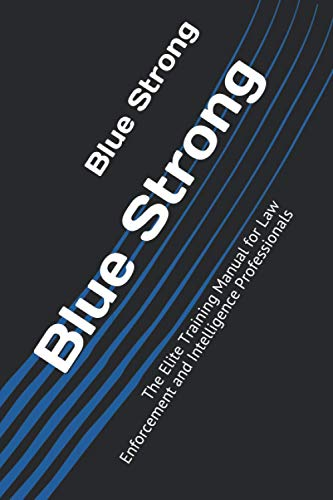 Compare Textbook Prices for Blue Strong: The Elite Training Manual for Law Enforcement and Intelligence Professionals  ISBN 9798695012101 by Vassar  II, Tony  Charles