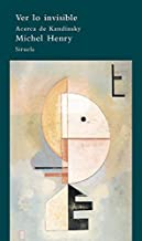 Ver lo invisible/ Seeing the Invisible: Acerca de Kandinsky (Spanish Edition) by Michel Henry (2008-06-30)