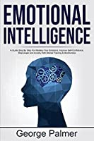 Emotional Intelligence: A Guide Step By Step For Mastery Your Emotions, Improve Self-Confidence, Beat Anger And Anxiety With Mental Training & Mindfulness