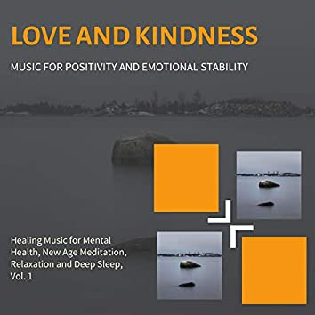 Love And Kindness (Music For Positivity And Emotional Stability) (Healing Music For Mental Health, New Age Meditation, Relaxation And Deep Sleep, Vol. 1)