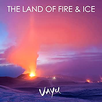 The Land of Fire & Ice